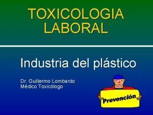 TOXICOLOGIA LABORAL Industria del plstico Dr Guillermo Lombardo