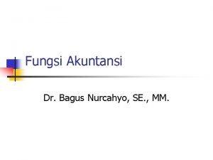 Fungsi Akuntansi Dr Bagus Nurcahyo SE MM Fungsi