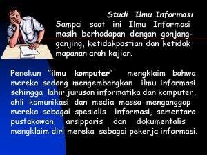 Studi Ilmu Informasi Sampai saat ini Ilmu Informasih