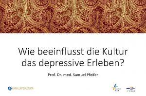 Wie beeinflusst die Kultur das depressive Erleben Prof