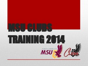 MSU CLUBS TRAINING 2014 1 Introduction Club Status