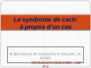 Le syndrome de cach propos dun cas B