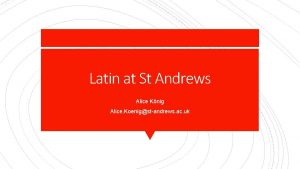 Latin at St Andrews Alice Knig Alice Koenigstandrews
