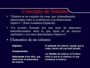 Concepto de Sistema Sistema es un conjunto de
