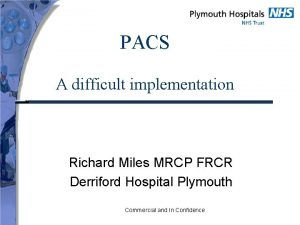 PACS A difficult implementation Richard Miles MRCP FRCR