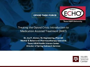 OPIOID TASK FORCE Treating the Opioid Crisis Introduction