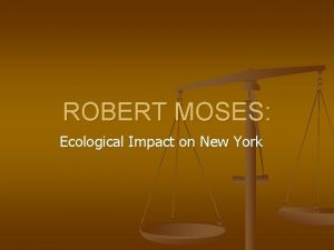 ROBERT MOSES Ecological Impact on New York Ecological