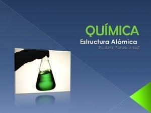 QUMICA Estructura Atmica Dra Sonia Pilar de Estrag