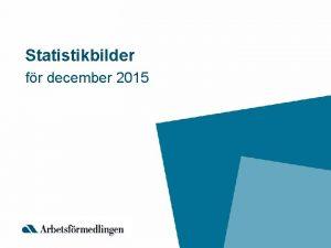 Statistikbilder fr december 2015 Inskrivna arbetslsa i december