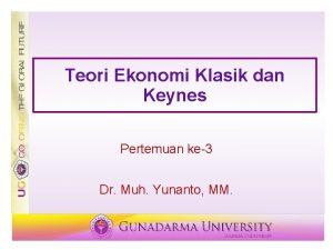 Teori Ekonomi Klasik dan Keynes Pertemuan ke3 Dr