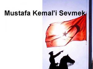 Mustafa Kemali Sevmek Sevmek Mustafa Kemali sevmek zgrl