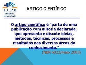 ARTIGO CIENTFICO Biblioteca Universitria O artigo cientfico parte