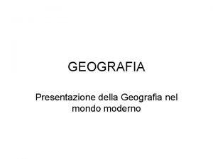 GEOGRAFIA Presentazione della Geografia nel mondo moderno DEFINIZIONE
