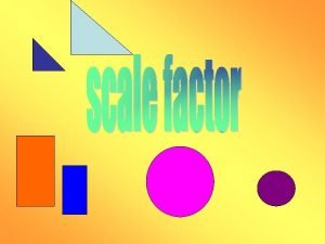 Scale factor is the ratio of change between