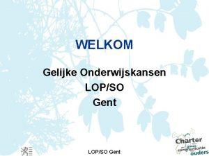 WELKOM Gelijke Onderwijskansen LOPSO Gent LOPSO Gent Code