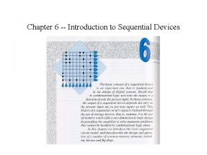 Chapter 6 Introduction to Sequential Devices The Sequential