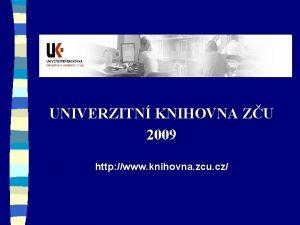 UNIVERZITN KNIHOVNA ZU 2009 http www knihovna zcu