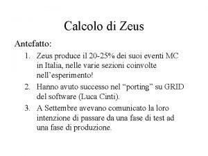 Calcolo di Zeus Antefatto 1 Zeus produce il