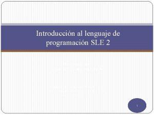 Introduccin al lenguaje de programacin SLE 2 Presentado
