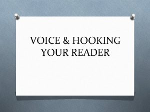 VOICE HOOKING YOUR READER VOICE Voice is what