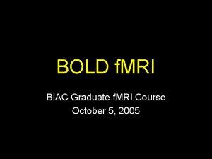 BOLD f MRI BIAC Graduate f MRI Course