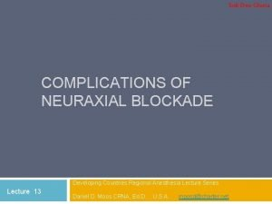 Soli Deo Gloria COMPLICATIONS OF NEURAXIAL BLOCKADE Developing