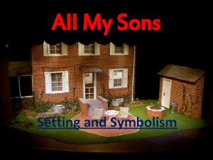 All My Sons Setting and Symbolism Setting Place