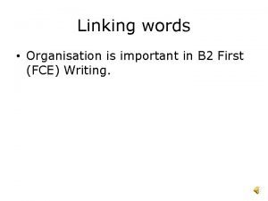 Linking words Organisation is important in B 2