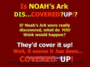 Is NOAHs Ark DIS OR COVERED UP IF