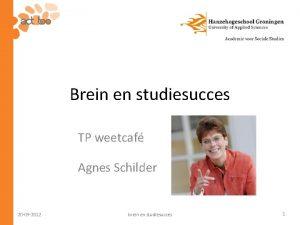Brein en studiesucces TP weetcaf Agnes Schilder 20