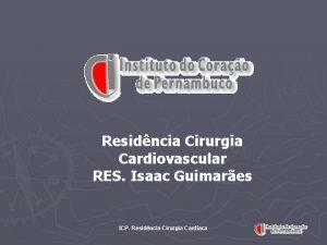 Residncia Cirurgia Cardiovascular RES Isaac Guimares ICP Residncia