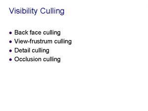 Visibility Culling l l Back face culling Viewfrustrum