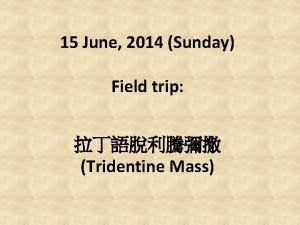 15 June 2014 Sunday Field trip Tridentine Mass