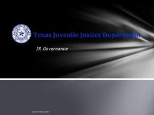 Texas Juvenile Justice Department IR Governance Last revised