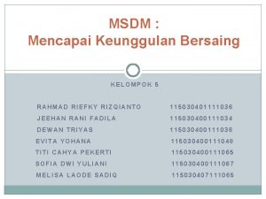 MSDM Mencapai Keunggulan Bersaing KELOMPOK 5 RAHMAD RIEFKY