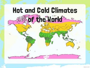 Hot and Cold Climates of the World I