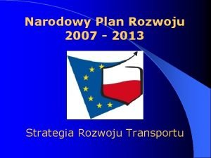 Narodowy Plan Rozwoju 2007 2013 Strategia Rozwoju Transportu