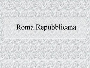 Roma Repubblicana 500 anni di storia Il periodo