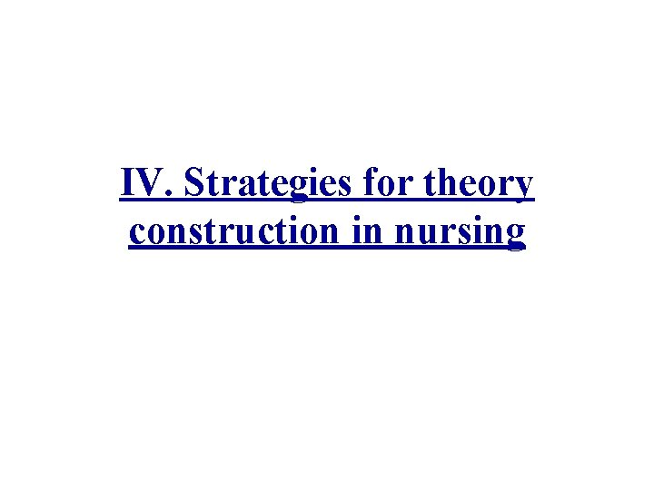IV Strategies for theory construction in nursing Nursings