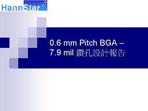 0 6 mm Pitch BGA 7 9 mil