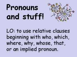 Pronouns and stuff LO to use relative clauses