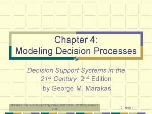 Chapter 4 Modeling Decision Processes Decision Support Systems