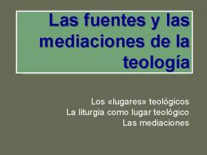 Las fuentes y las mediaciones de la teologa