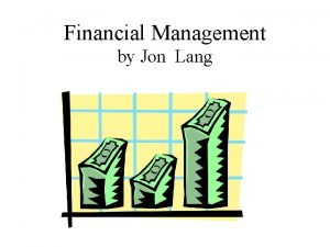 Financial Management by Jon Lang Financial Management Why