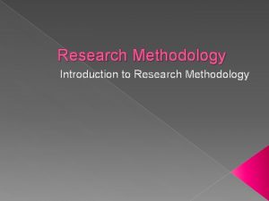 Research Methodology Introduction to Research Methodology Stages of
