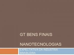 GT BENS FINAIS NANOTECNOLOGIAS EXPECTATIVA DA INDSTRIA BRASILEIRA