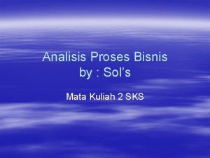 Analisis Proses Bisnis by Sols Mata Kuliah 2