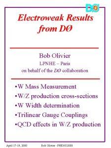 Electroweak Results from D Bob Olivier LPNHE Paris