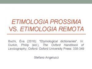 ETIMOLOGIA PROSSIMA VS ETIMOLOGIA REMOTA Buchi va 2016