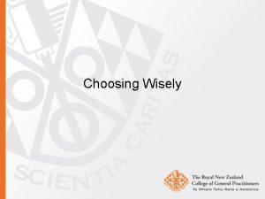 Choosing Wisely Choosing Wisely and General Practice RNZCGP